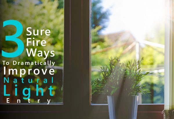 3 Ways To Dramatically Improve Natural Light Entry
